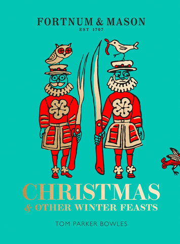 Fortnum & Mason : Christmas & Other Winter Feasts by Tom Parker Bowles