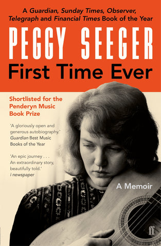 First Time Ever : A Memoir by Peggy Seeger