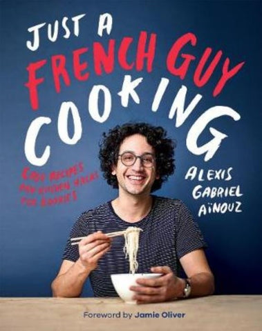 Just A French Guy Cooking by Alexis Gabriel Aïnouz