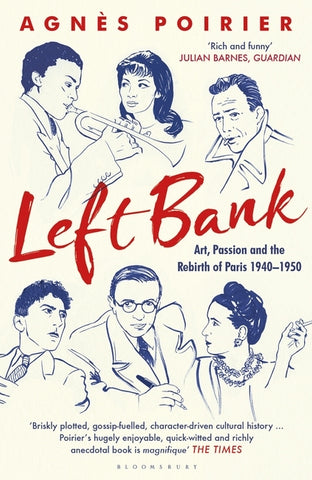 Left Bank: Art, Passion and the Rebirth of Paris 1940-50 by Agnes Poirier