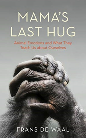 Mama's Last Hug : Animal Emotions and What They Teach Us about Ourselves by Frans de Waal