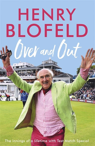 Over and Out : My Innings of a Lifetime with Test Match Special by Henry Blofeld
