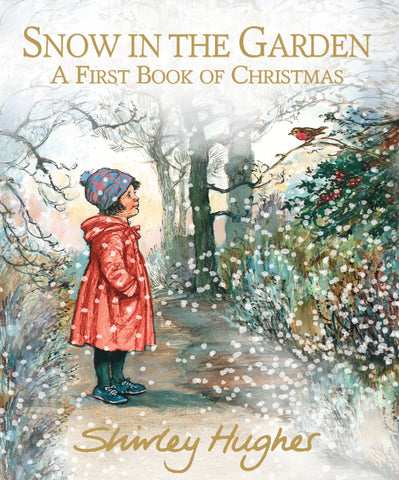 Snow in the Garden: A First Book of Christmas by Shirley Hughes