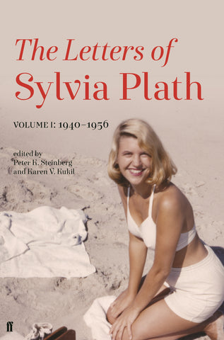 The Letters of Sylvia Plath - Volume 1 by Edited by Peter K. Steinberg and Karen V. Kukil