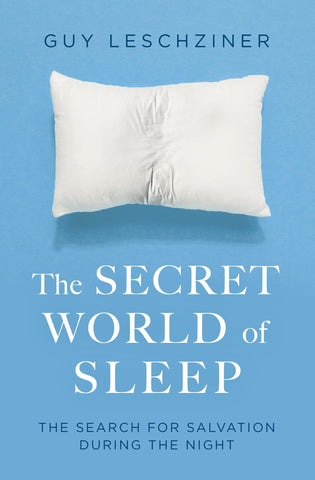 The Secret World of Sleep by Dr Guy Leschziner