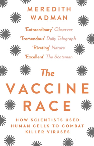 The Vaccine Race: How Scientists Used Human Cells To Combat Killer Viruses by Meredith Wadman
