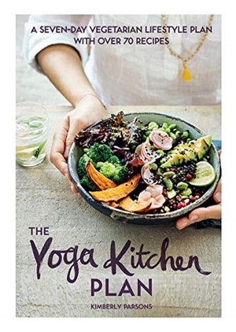 The Yoga Kitchen Plan by Kimberly Parsons