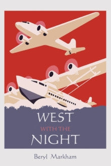 West with the Night by Beryl Markham - AVAILABLE 9th February 2017