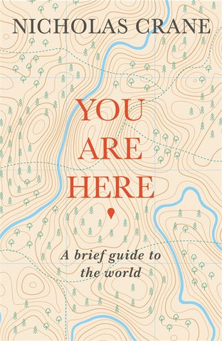 You Are Here : A Brief Guide to the World by Nicholas Crane