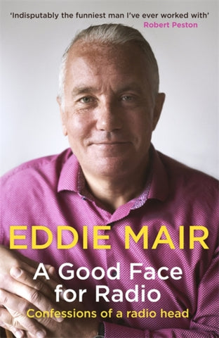 A Good Face for Radio: Confessions of a Radio Head by Eddie Mair