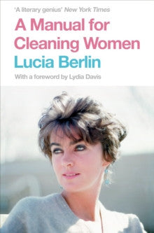 A Manual for Cleaning Women: Selected Stories by Lucia Berlin