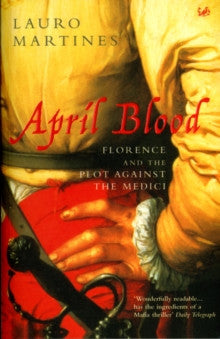 April Blood: Florence and the Plot Against the Medici by Lauro Martines