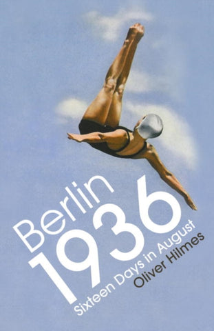 Berlin 1936: Sixteen Days in August by Oliver Hilmes