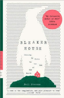 Bleaker House : Chasing My Novel to the End of the World by Nell Stevens
