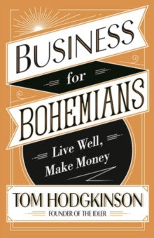 Business for Bohemians by Tom Hodgkinson
