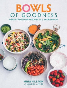Bowls of Goodness by Nina Olsson