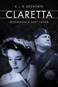 Claretta by R.J.B. Bosworth