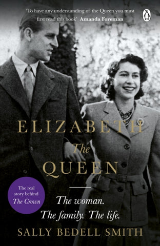 Elizabeth the Queen: The real story behind The Crown by Sally Bedell Smith