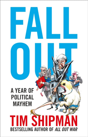 Fall Out : A Year of Political Mayhem by Tim Shipman