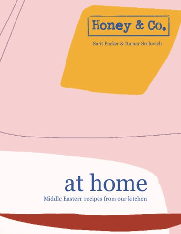 Honey & Co: At Home - Middle Eastern recipes from our kitchen by Sarit Packer