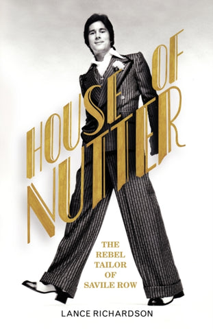 House of Nutter: The Rebel Tailor of Savile Row by Lance Richardson