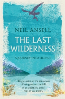 The Last Wilderness : A Journey into Silence by Neil Ansell