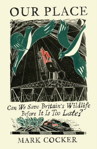 Our Place: Can We Save Britain's Wildlife Before It Is Too Late? by Mark Cocker