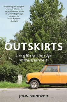 Outskirts : Living Life on the Edge of the Green Belt by John Grindrod