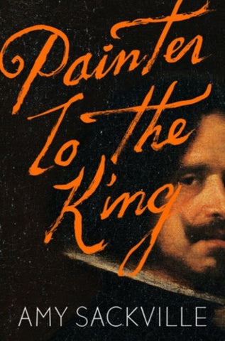Painter to the King by Amy Sackville