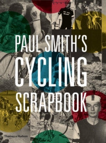 Paul Smith's Cycling Scrapbook edited by Richard Williams