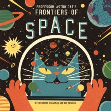Professor Astro Cat's Frontiers of Space by Dr Dominic Walliman and Ben Newman
