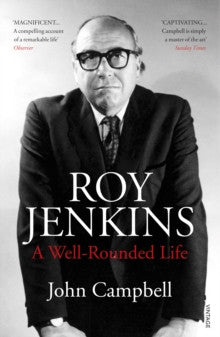 Roy Jenkins: A Well-Rounded Life by John Campbell