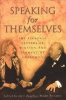 Speaking for Themselves : The Private Letters of Sir Winston and Lady Churchill ed. Mary Soames