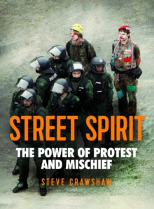 Street Spirit : The Power of Protest and Mischief by Steve Crawshaw