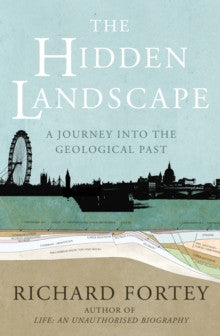 The Hidden Landscape: A Journey into the Geological Past by Richard Fortey