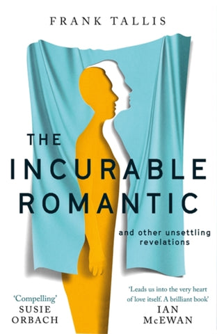 The Incurable Romantic and Other Unsettling Revelations by Frank Tallis