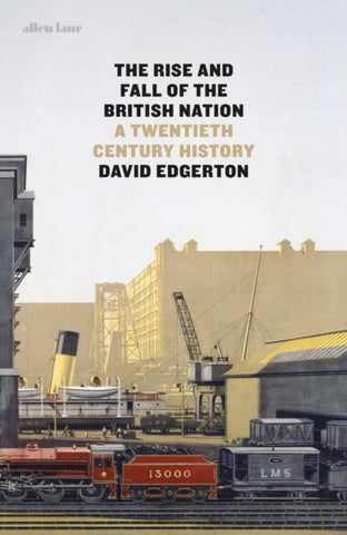 The Rise and Fall of the British Nation : A Twentieth-Century History by David Edgerton