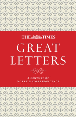The Times Great Letters : A Century of Notable Correspondence