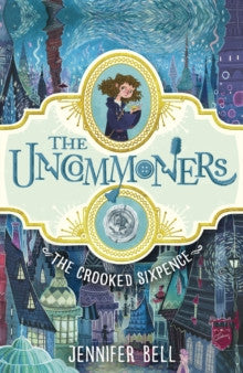 The Uncommoners: The Crooked Sixpence by Jennifer Bell