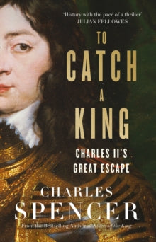 To Catch a King by Charles Spencer
