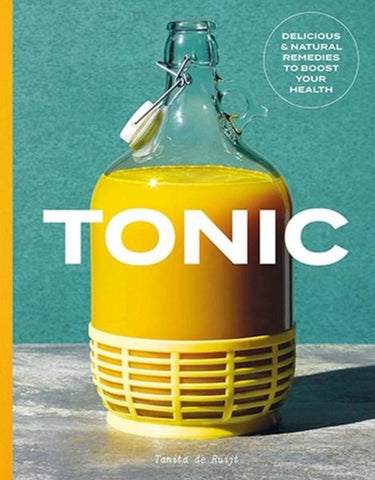Tonic : Delicious and natural remedies to boost your health by Tanita De Ruijt