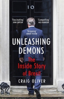 Unleashing Demons: The Inside Story of Brexit by Craig Oliver
