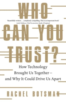 Who Can You Trust? How Technology Brought Us Together – and Why It Could Drive Us Apart by Rachel Botsman,