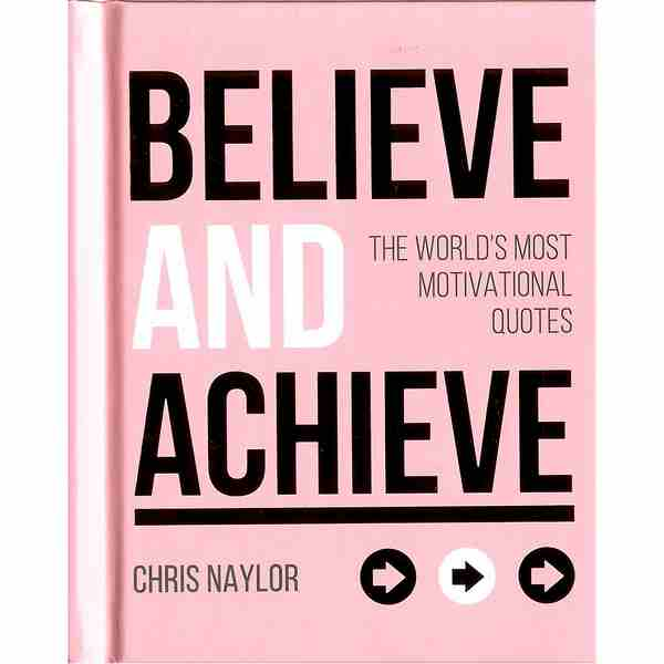 Believe and Achieve The Worlds Most Motivational Quotes front