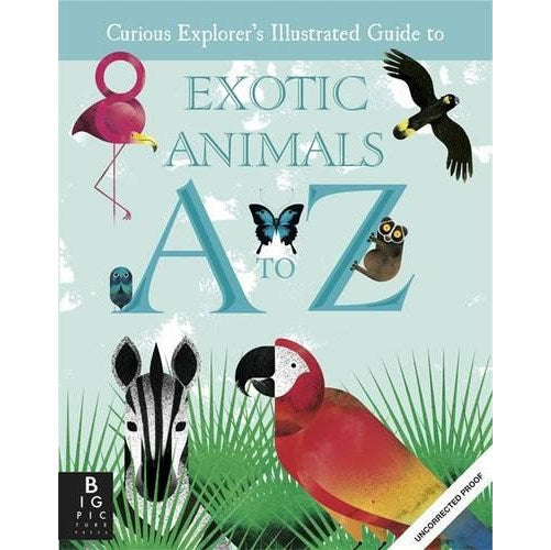 Curious Explorers Illustrated Guide To Exotic Animals