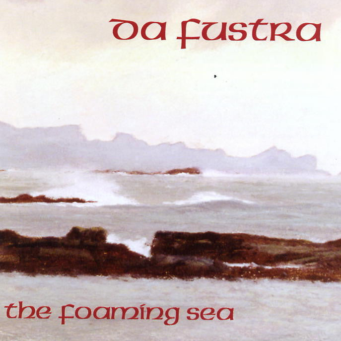 Da Fustra - The Foaming Sea - Scottish Music CD