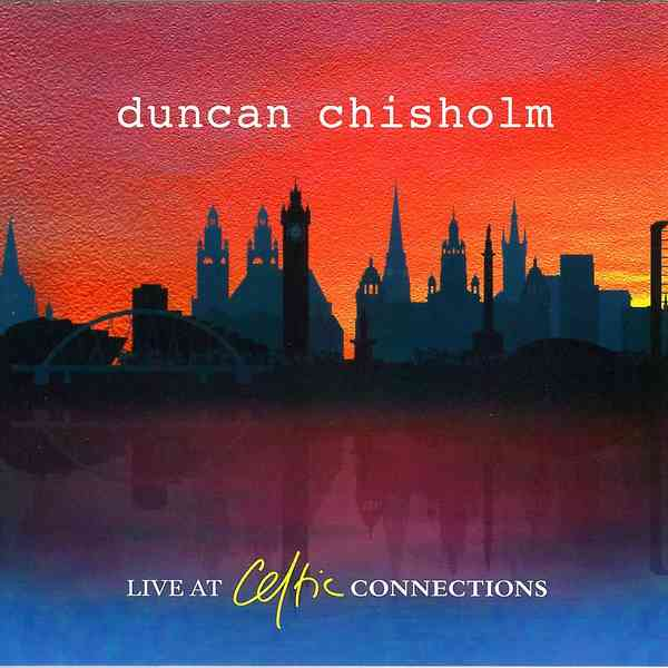 Duncan Chisholm - Live At Celtic Connections CD front