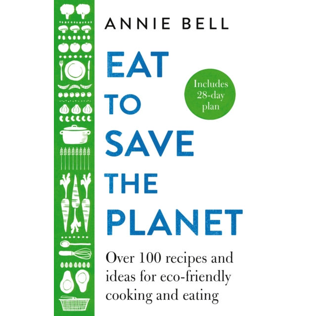 Eat To Save The Planet Recipe Book HB by Annie Bell