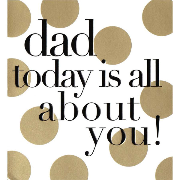 Father's Day Card - Dad Today Is All About You