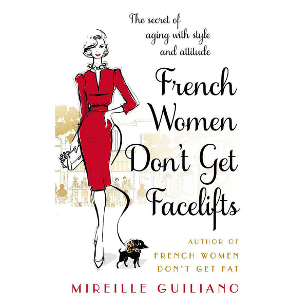 Mireille Guiliano - French Women Don't Get Facelifts